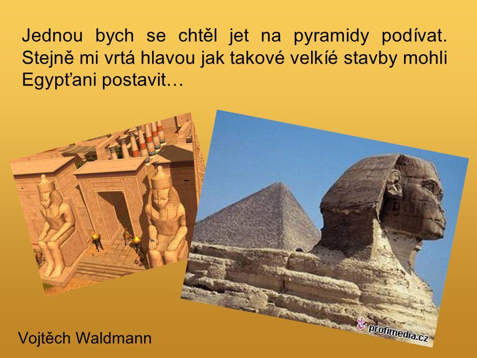 Jednou bych se chtěl jet na pyramidy podívat