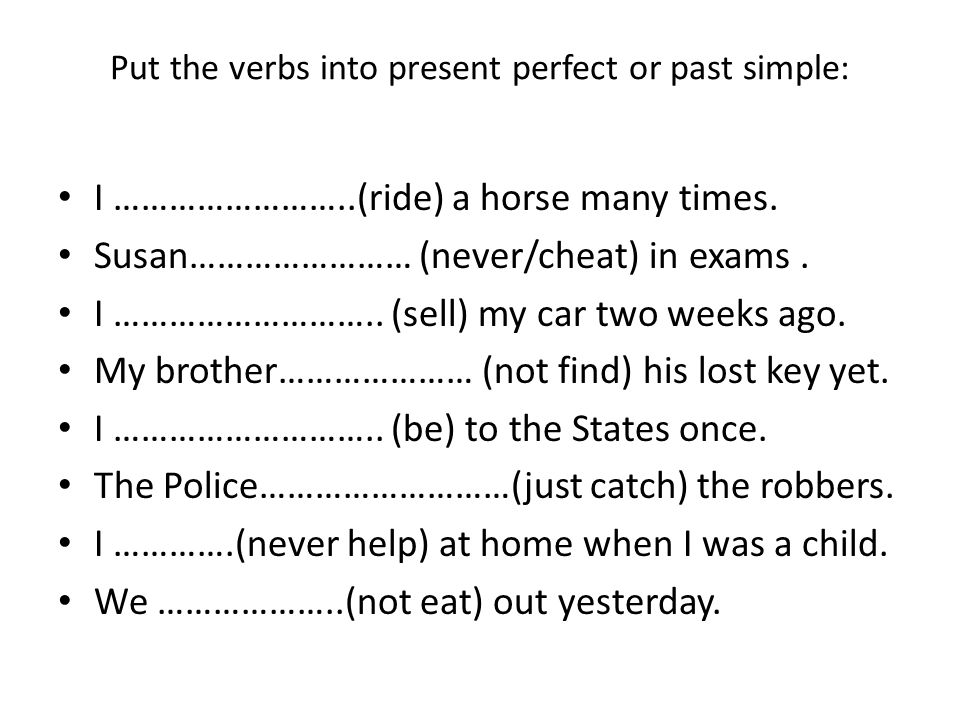 Put the verbs into present perfect or past simple: