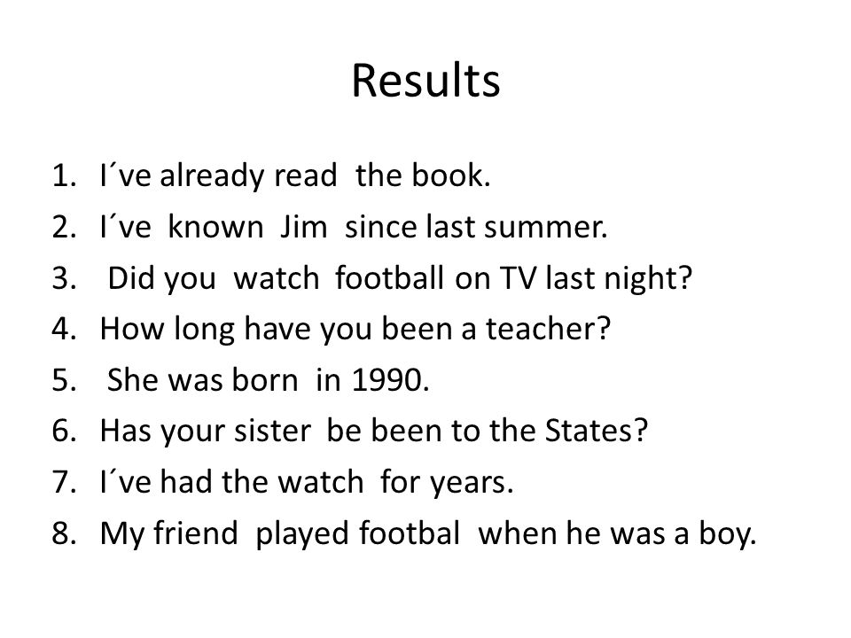 Results I´ve already read the book. I´ve known Jim since last summer.