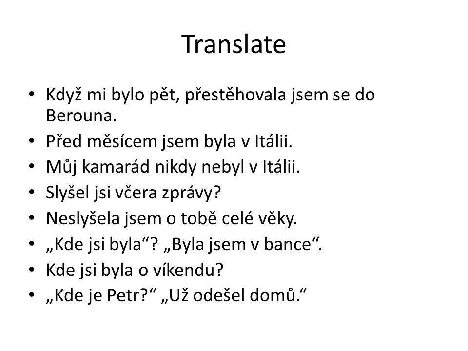 Translate Když mi bylo pět, přestěhovala jsem se do Berouna.