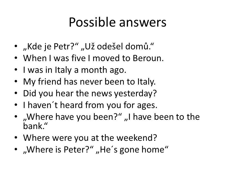 """Possible answers """"Kde je Petr """"Už odešel domů."""