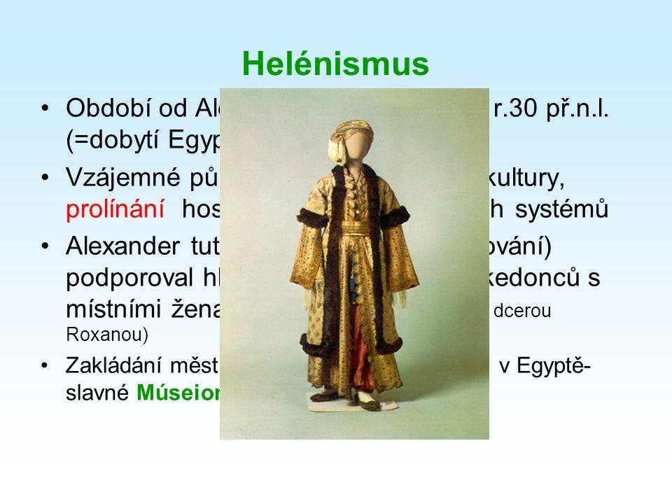 Helénismus Období od Alexandrových výbojů do r.30 př.n.l. (=dobytí Egypta Římem)