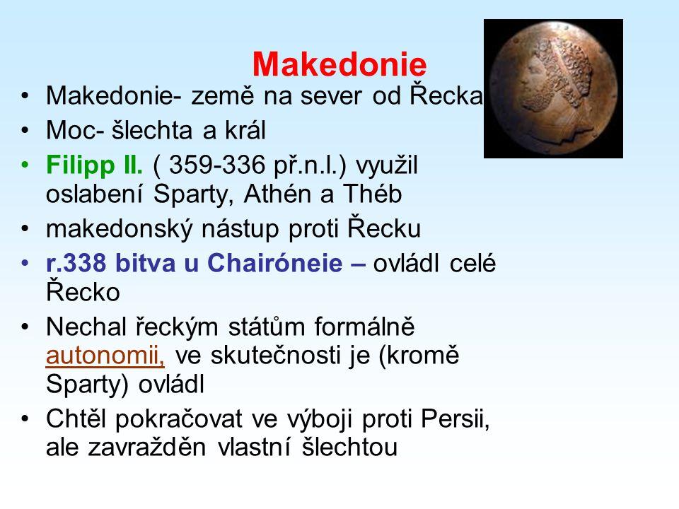 Makedonie Makedonie- země na sever od Řecka Moc- šlechta a král