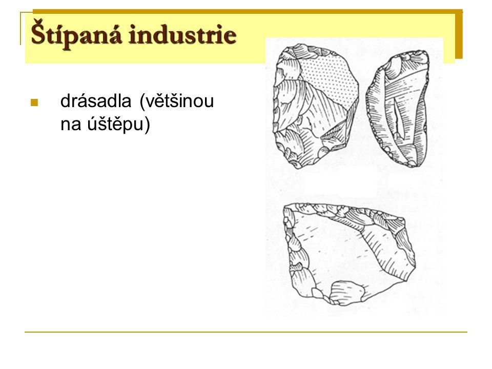 Štípaná industrie Štípaná industrie drásadla (většinou na úštěpu)