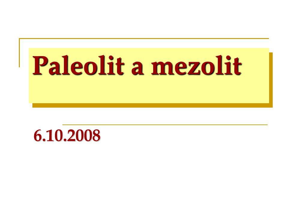 Paleolit a mezolit 6.10.2008
