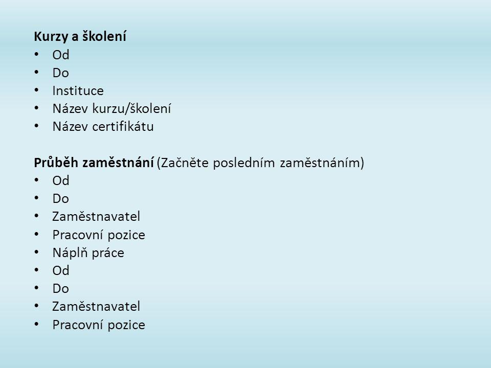 Kurzy a školení Od. Do. Instituce. Název kurzu/školení. Název certifikátu. Průběh zaměstnání (Začněte posledním zaměstnáním)