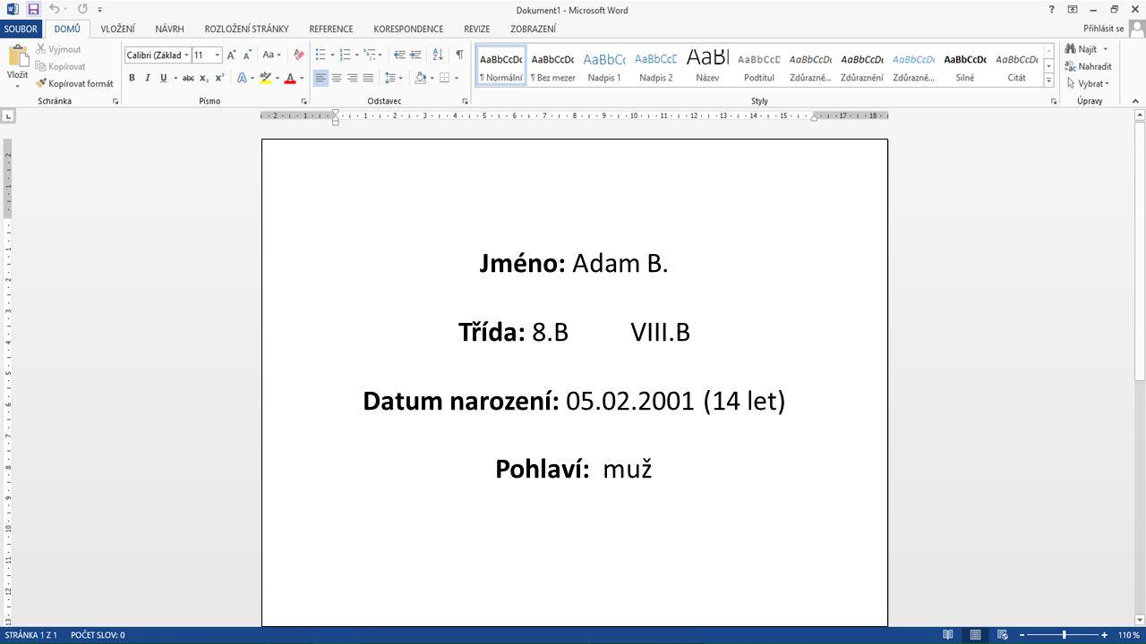 Jméno: Adam B. Třída: 8.B VIII.B Datum narození: 05.02.2001 (14 let) Pohlaví: muž