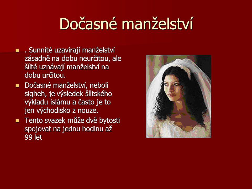Dočasné manželství . Sunnité uzavírají manželství zásadně na dobu neurčitou, ale šíité uznávají manželství na dobu určitou.
