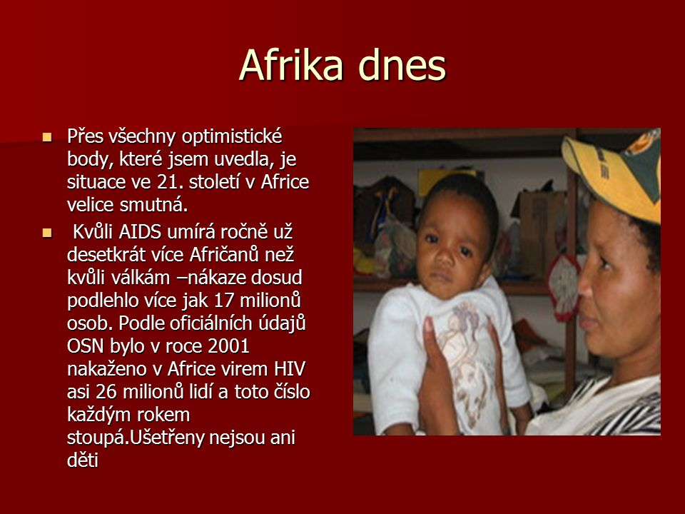 Afrika dnes Přes všechny optimistické body, které jsem uvedla, je situace ve 21. století v Africe velice smutná.