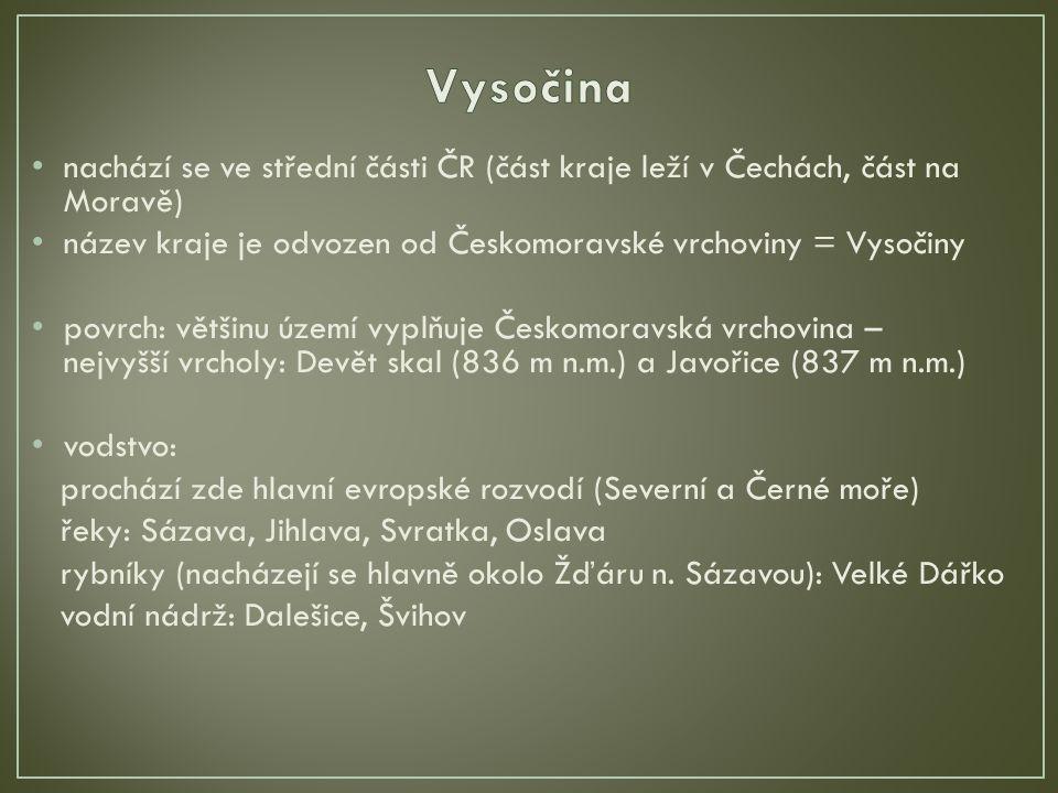 Vysočina nachází se ve střední části ČR (část kraje leží v Čechách, část na Moravě) název kraje je odvozen od Českomoravské vrchoviny = Vysočiny.