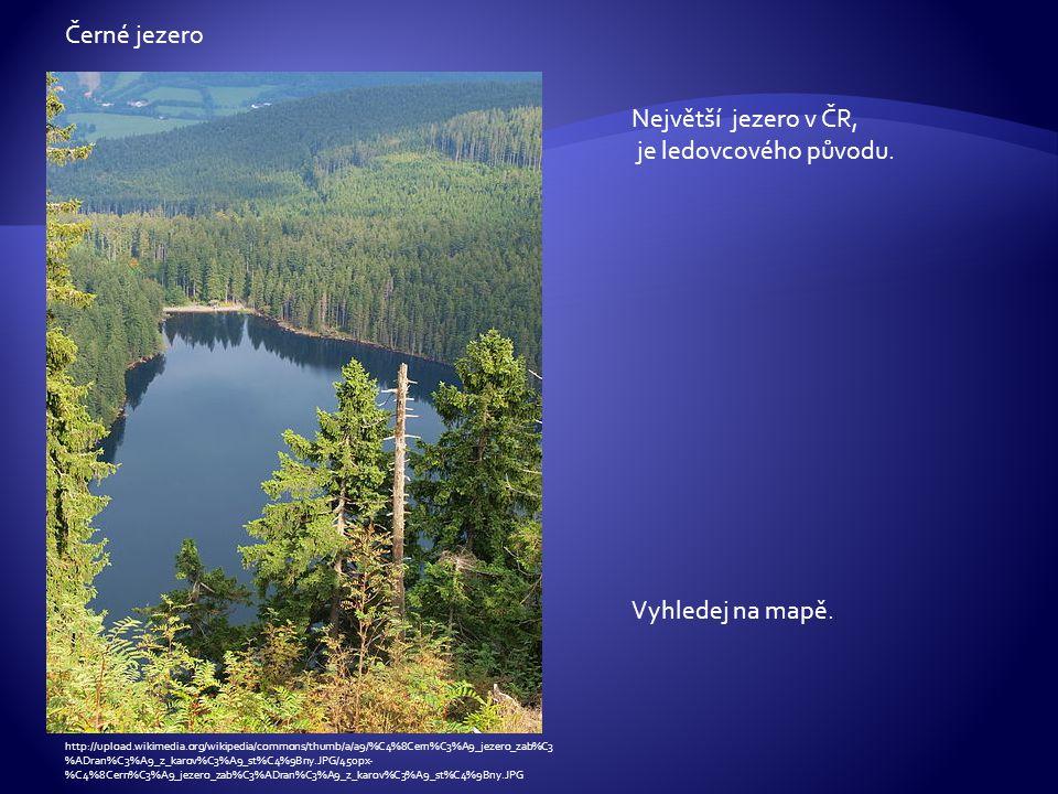 Černé jezero Největší jezero v ČR, je ledovcového původu.