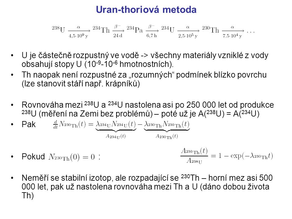Uran-thoriová metoda U je částečně rozpustný ve vodě -> všechny materiály vzniklé z vody obsahují stopy U (10-9-10-6 hmotnostních).