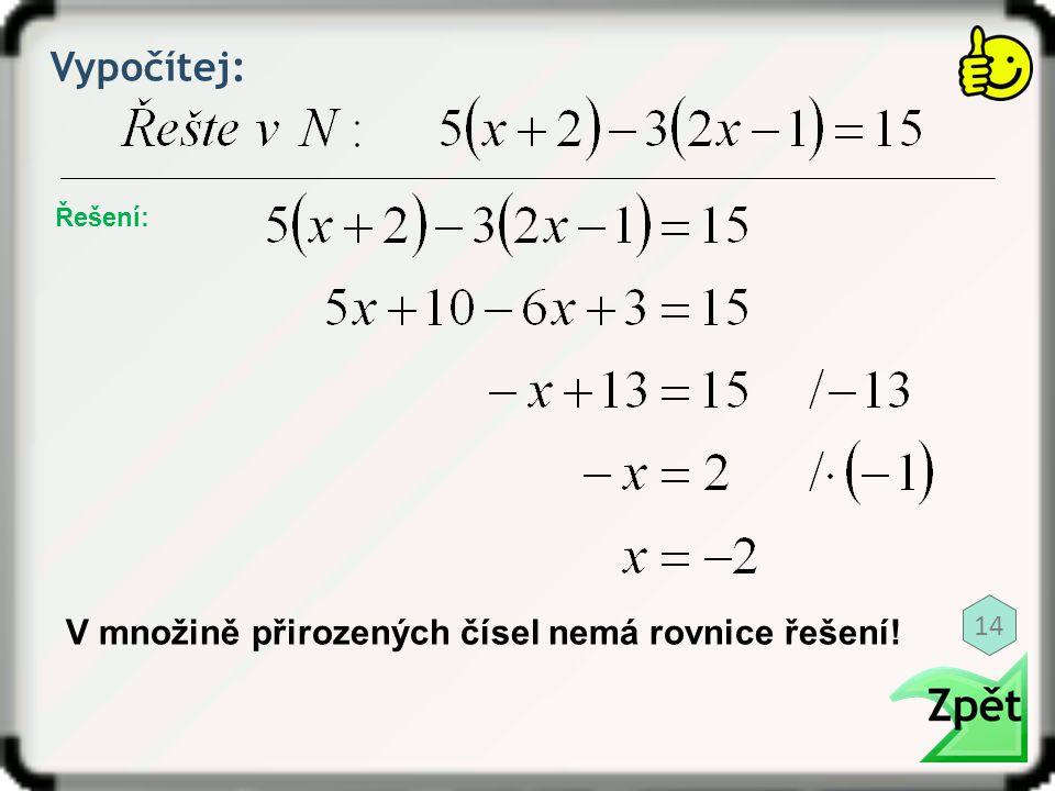 Vypočítej: Řešení: V množině přirozených čísel nemá rovnice řešení! 14