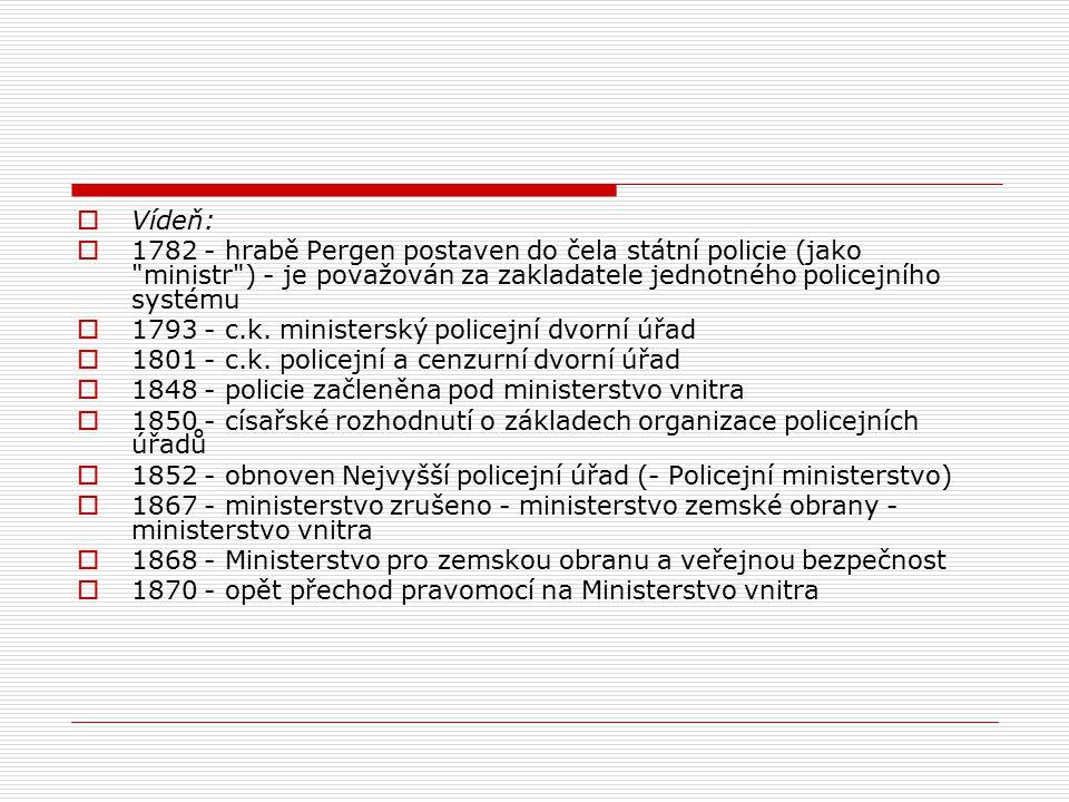Vídeň: 1782 - hrabě Pergen postaven do čela státní policie (jako ministr ) - je považován za zakladatele jednotného policejního systému.