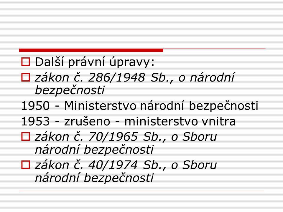 Další právní úpravy: zákon č. 286/1948 Sb., o národní bezpečnosti. 1950 - Ministerstvo národní bezpečnosti.