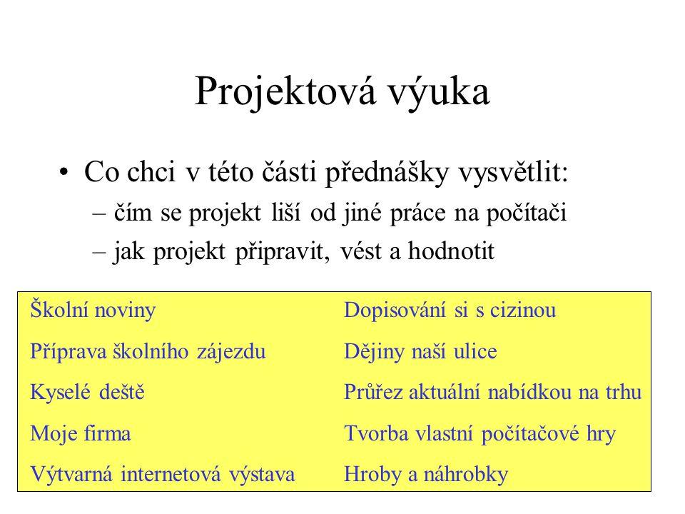Projektová výuka Co chci v této části přednášky vysvětlit: