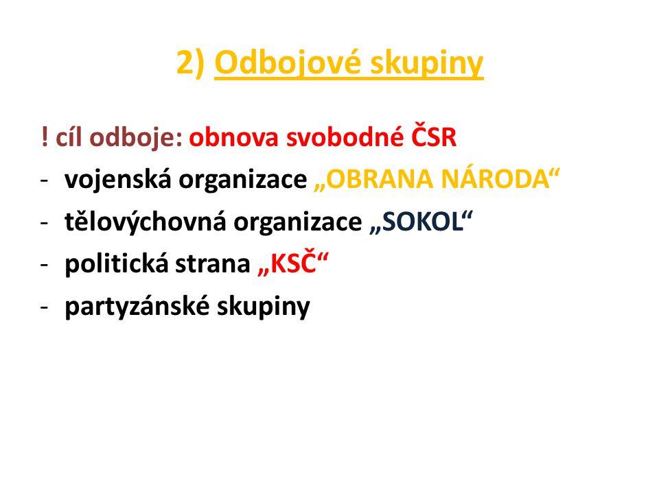 2) Odbojové skupiny ! cíl odboje: obnova svobodné ČSR
