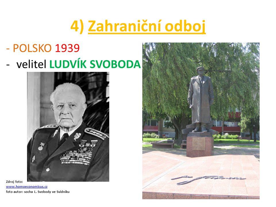 4) Zahraniční odboj - POLSKO 1939 velitel LUDVÍK SVOBODA Zdroj foto: