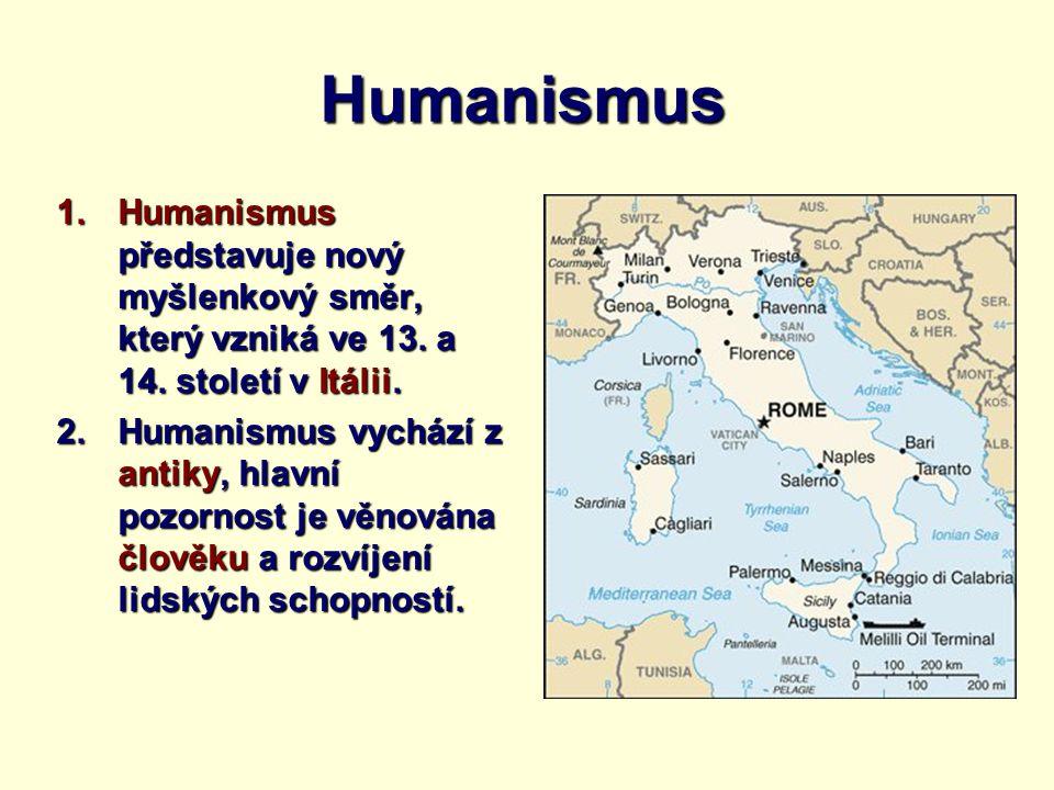 Humanismus Humanismus představuje nový myšlenkový směr, který vzniká ve 13. a 14. století v Itálii.