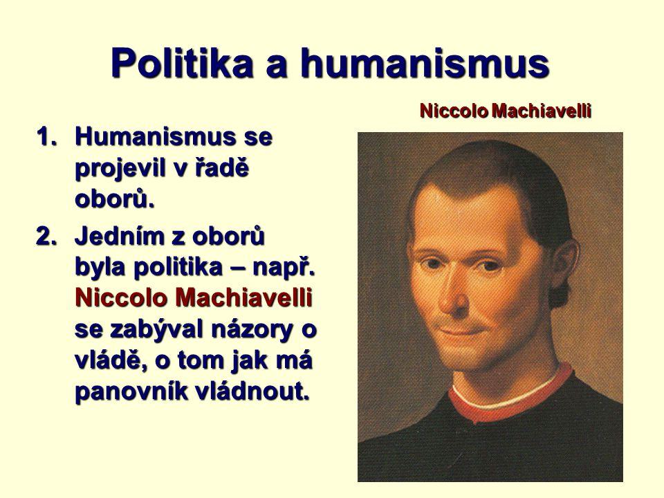Politika a humanismus Humanismus se projevil v řadě oborů.