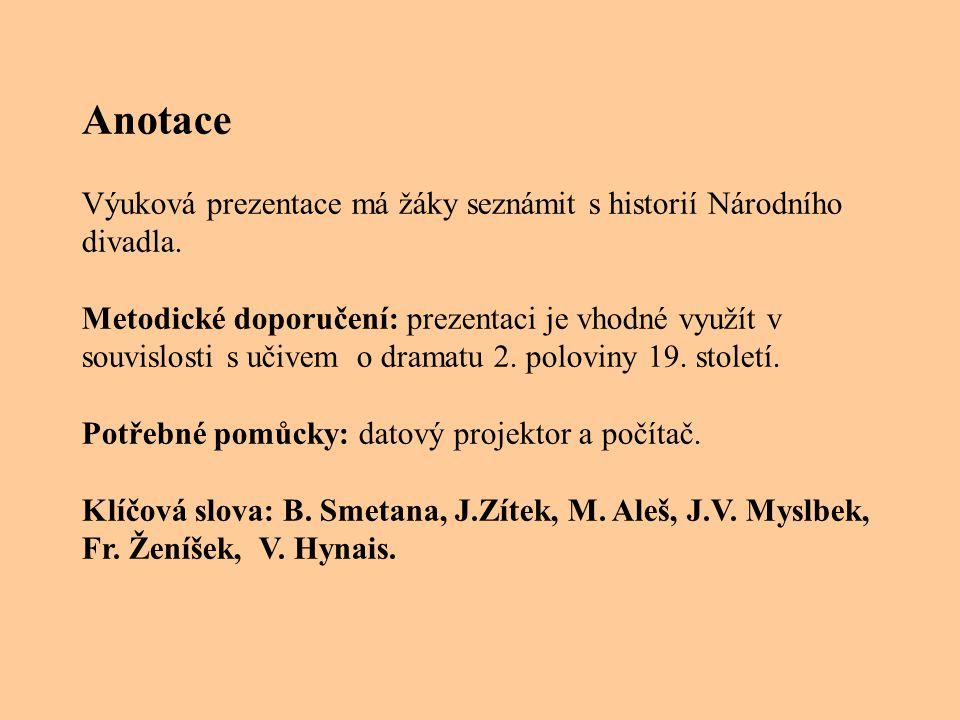Anotace Výuková prezentace má žáky seznámit s historií Národního divadla.