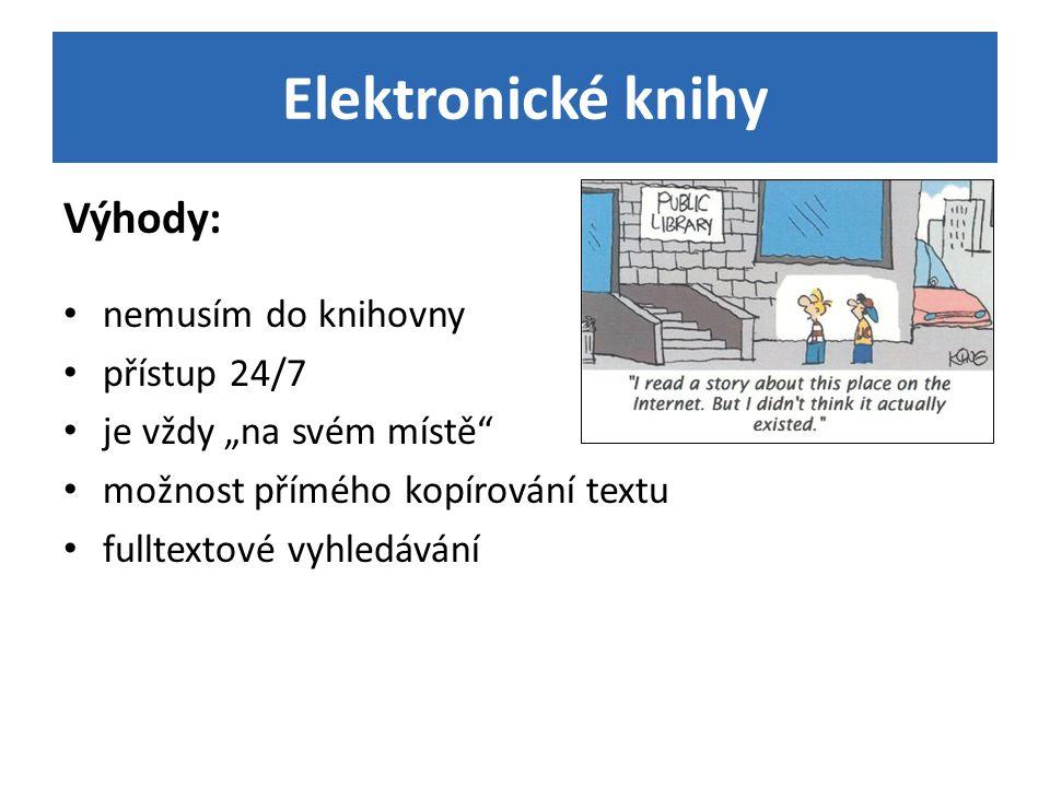 Elektronické knihy Výhody: nemusím do knihovny přístup 24/7