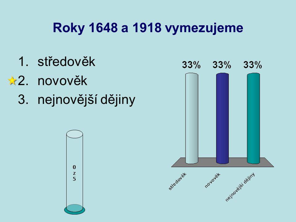 Roky 1648 a 1918 vymezujeme středověk novověk nejnovější dějiny z 5