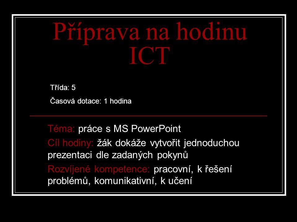 Příprava na hodinu ICT Téma: práce s MS PowerPoint