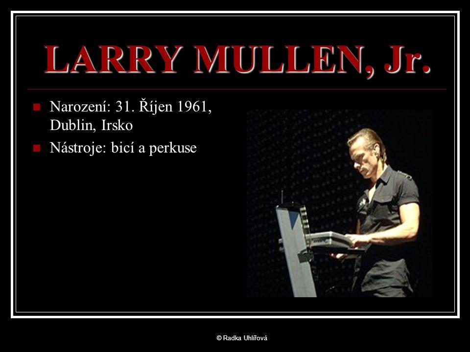 LARRY MULLEN, Jr. Narození: 31. Říjen 1961, Dublin, Irsko