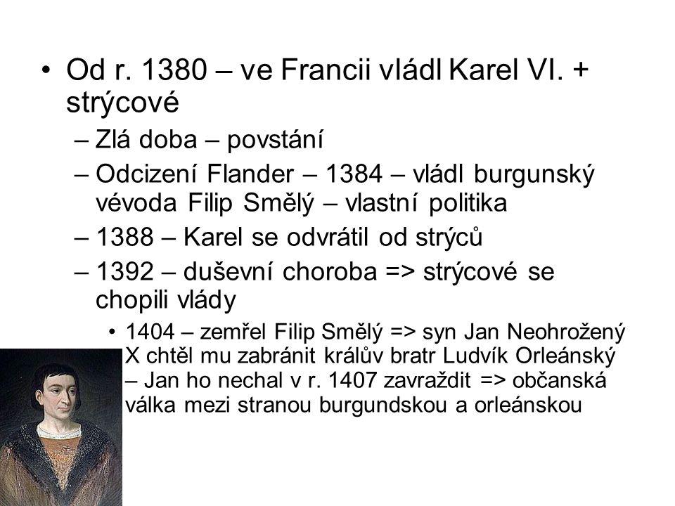 Od r. 1380 – ve Francii vládl Karel VI. + strýcové