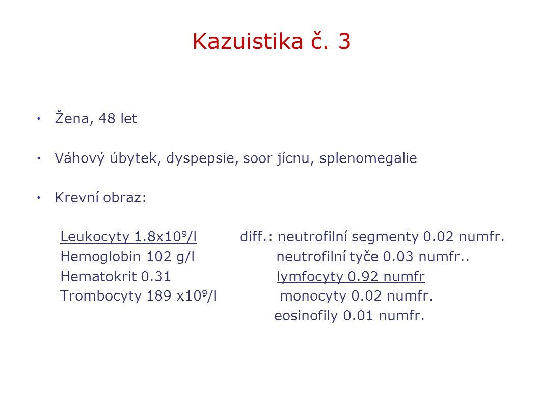 Kazuistika č. 3 Žena, 48 let. Váhový úbytek, dyspepsie, soor jícnu, splenomegalie. Krevní obraz: