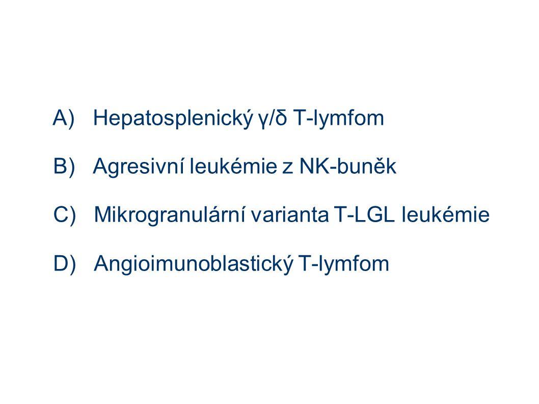 A) Hepatosplenický γ/δ T-lymfom B) Agresivní leukémie z NK-buněk C) Mikrogranulární varianta T-LGL leukémie D) Angioimunoblastický T-lymfom