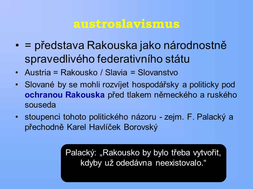 austroslavismus = představa Rakouska jako národnostně spravedlivého federativního státu. Austria = Rakousko / Slavia = Slovanstvo.