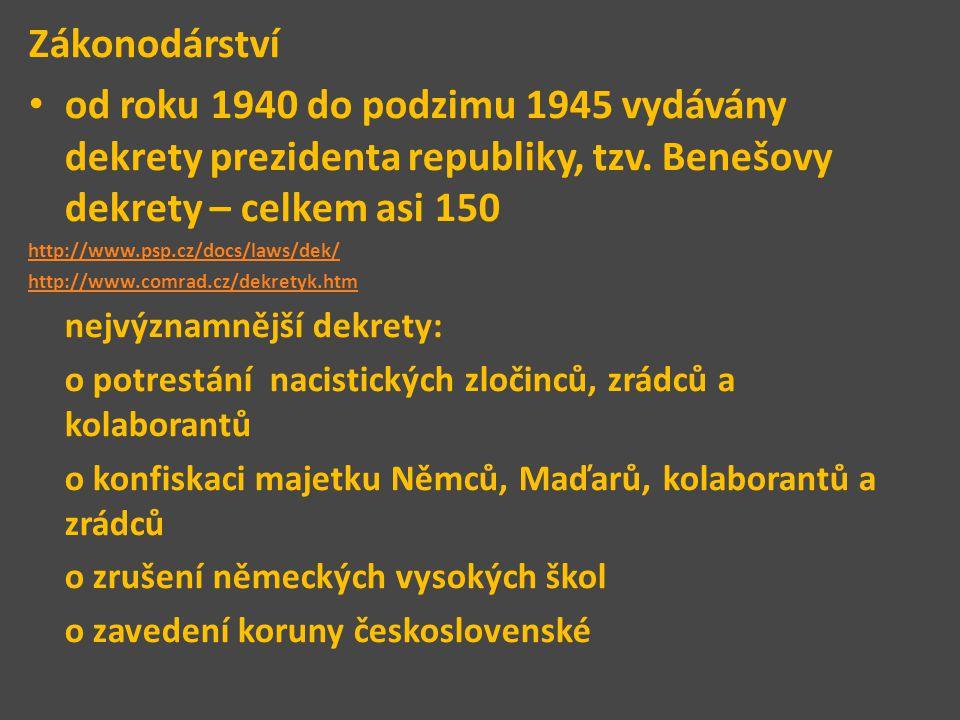 Zákonodárství od roku 1940 do podzimu 1945 vydávány dekrety prezidenta republiky, tzv. Benešovy dekrety – celkem asi 150.