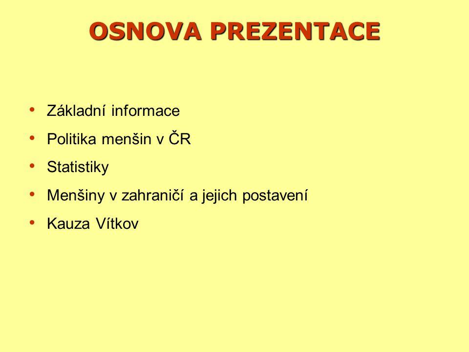 OSNOVA PREZENTACE Základní informace Politika menšin v ČR Statistiky