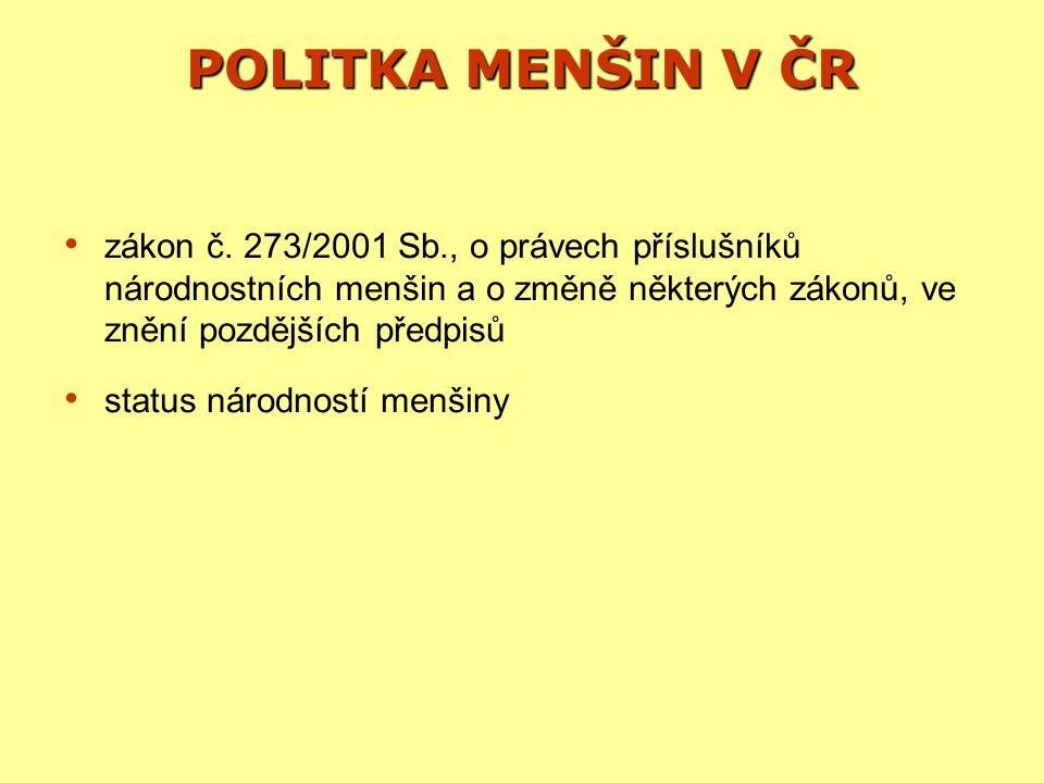 POLITKA MENŠIN V ČR zákon č. 273/2001 Sb., o právech příslušníků národnostních menšin a o změně některých zákonů, ve znění pozdějších předpisů.