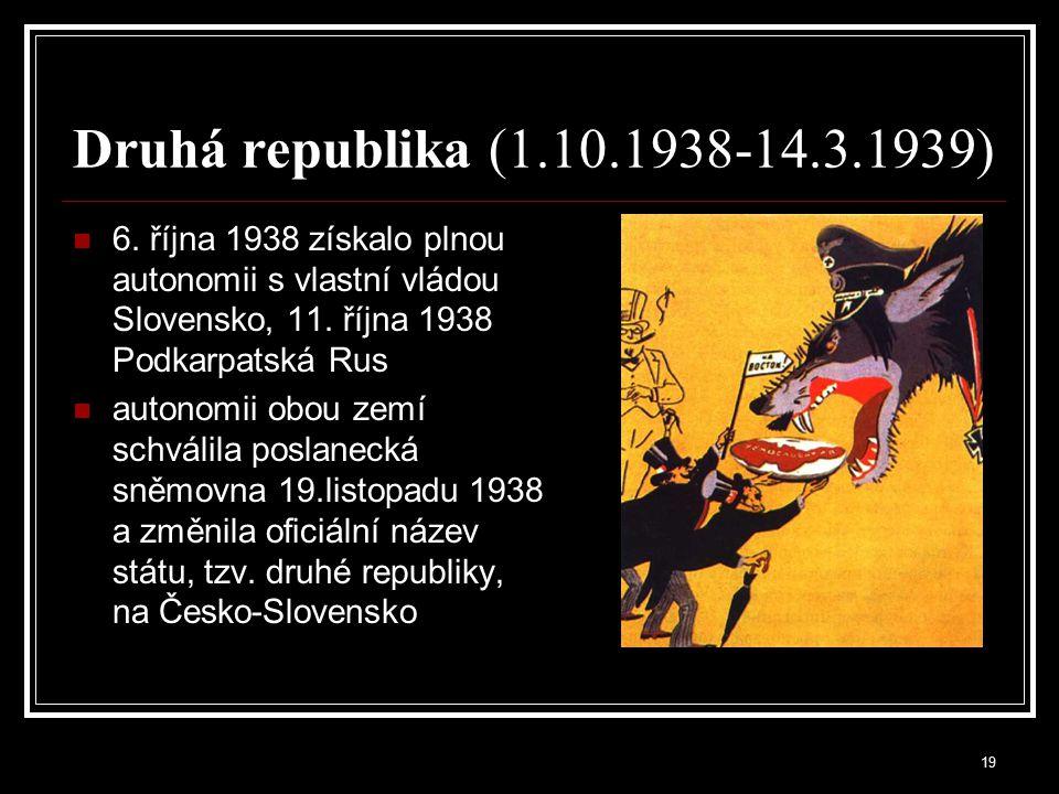 Druhá republika (1.10.1938-14.3.1939) 6. října 1938 získalo plnou autonomii s vlastní vládou Slovensko, 11. října 1938 Podkarpatská Rus.