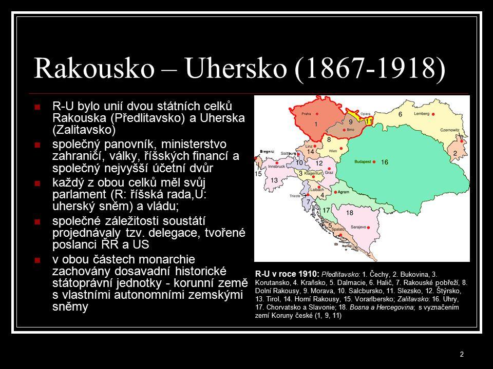 Rakousko – Uhersko (1867-1918) R-U bylo unií dvou státních celků Rakouska (Předlitavsko) a Uherska (Zalitavsko)