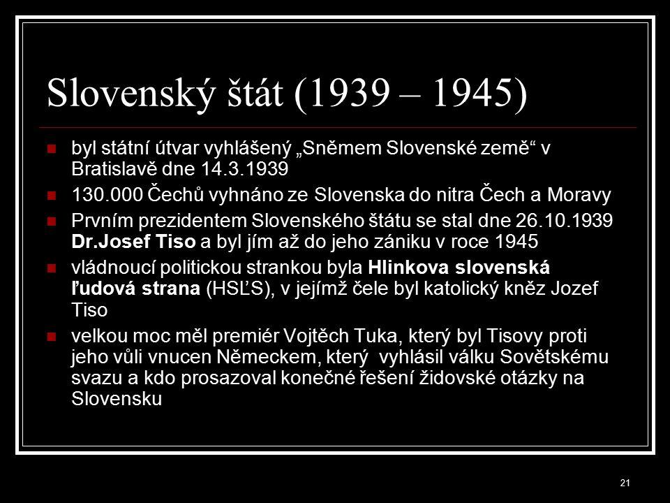"""Slovenský štát (1939 – 1945) byl státní útvar vyhlášený """"Sněmem Slovenské země v Bratislavě dne 14.3.1939."""