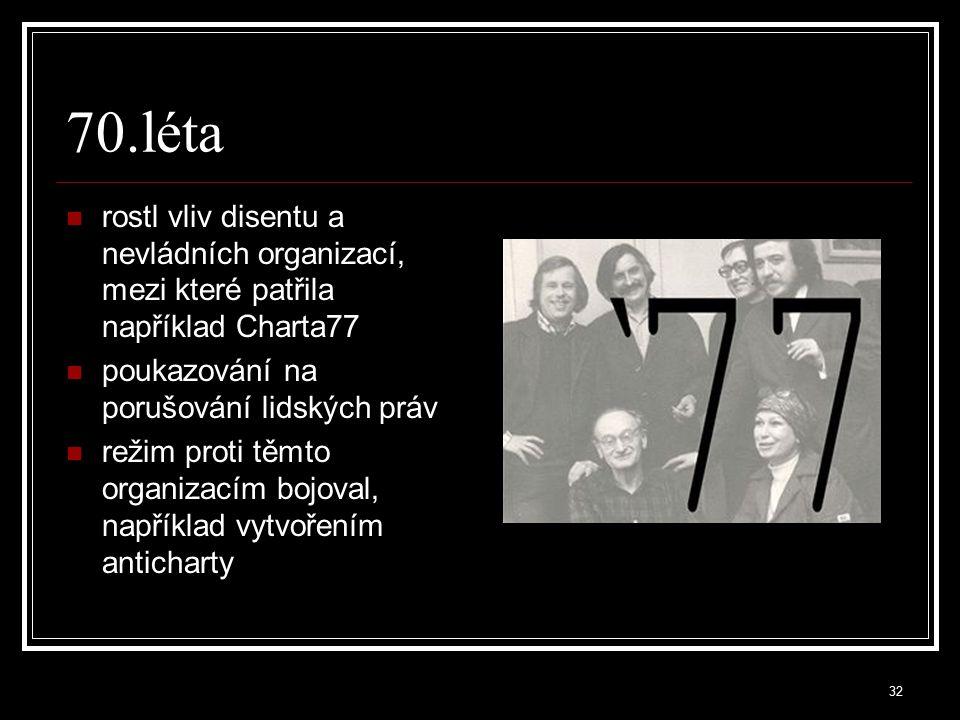 70.léta rostl vliv disentu a nevládních organizací, mezi které patřila například Charta77. poukazování na porušování lidských práv.