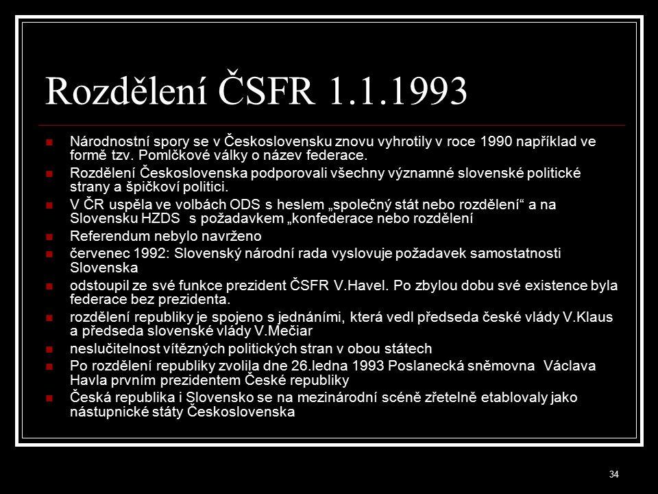 Rozdělení ČSFR 1.1.1993 Národnostní spory se v Československu znovu vyhrotily v roce 1990 například ve formě tzv. Pomlčkové války o název federace.