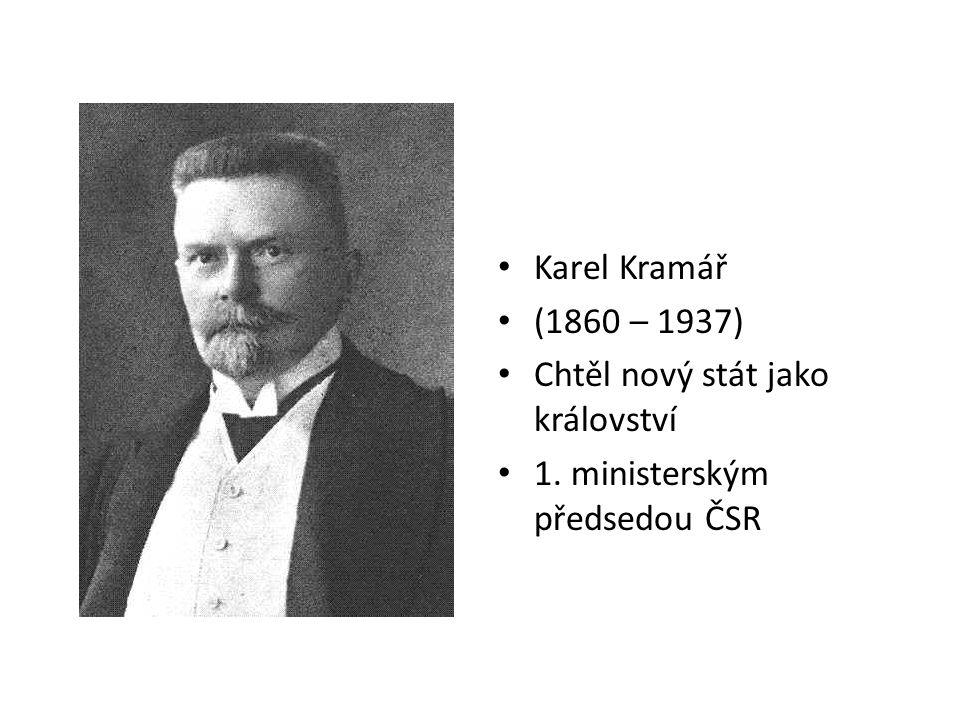 Karel Kramář (1860 – 1937) Chtěl nový stát jako království 1. ministerským předsedou ČSR
