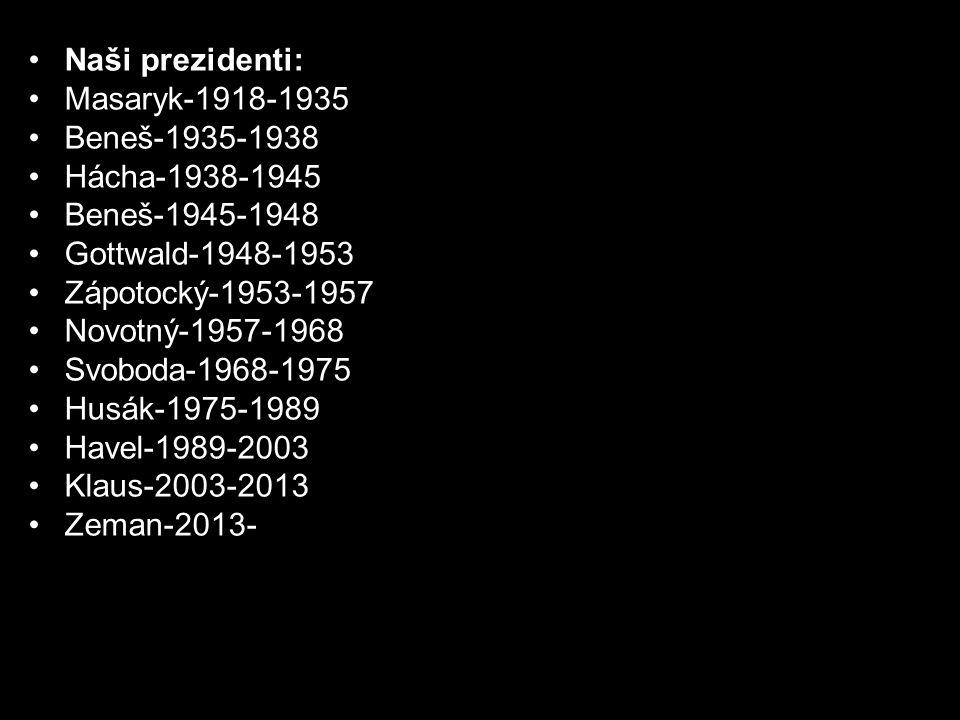 Naši prezidenti: Masaryk-1918-1935. Beneš-1935-1938. Hácha-1938-1945. Beneš-1945-1948. Gottwald-1948-1953.