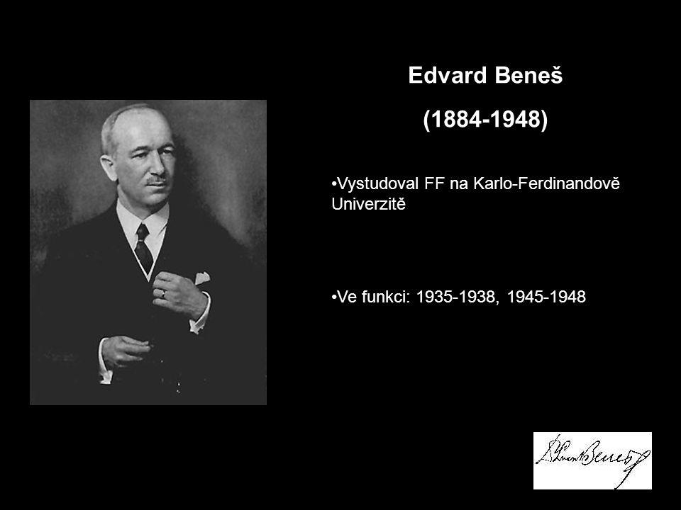 Edvard Beneš (1884-1948) Vystudoval FF na Karlo-Ferdinandově Univerzitě.