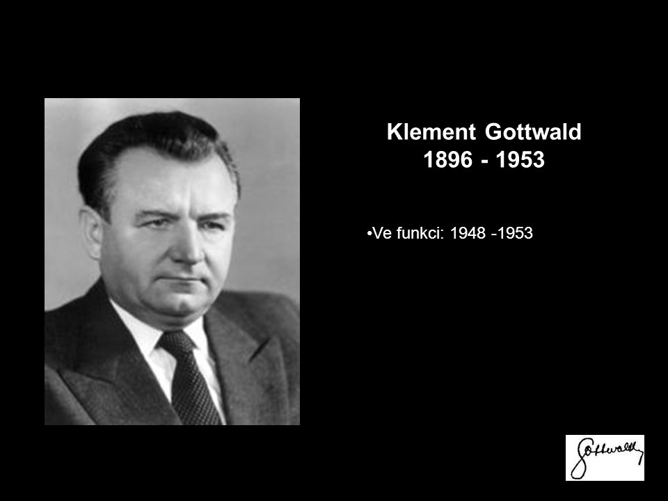 Klement Gottwald 1896 - 1953 Ve funkci: 1948 -1953