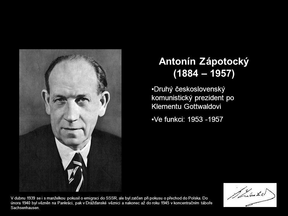 Antonín Zápotocký (1884 – 1957) Druhý československý komunistický prezident po Klementu Gottwaldovi.