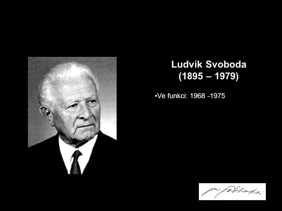 Ludvík Svoboda (1895 – 1979) Ve funkci: 1968 -1975