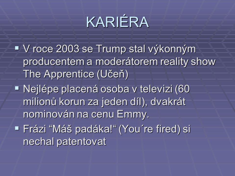 KARIÉRA V roce 2003 se Trump stal výkonným producentem a moderátorem reality show The Apprentice (Učeň)