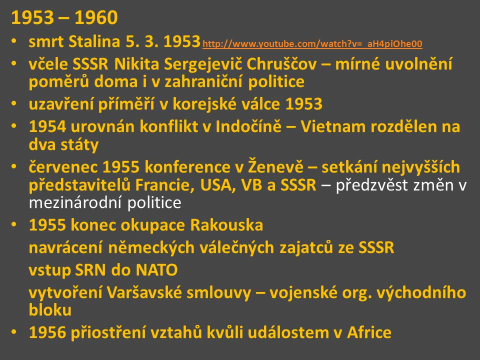 1953 – 1960 smrt Stalina 5. 3. 1953 http://www.youtube.com/watch v=_aH4piOhe00.