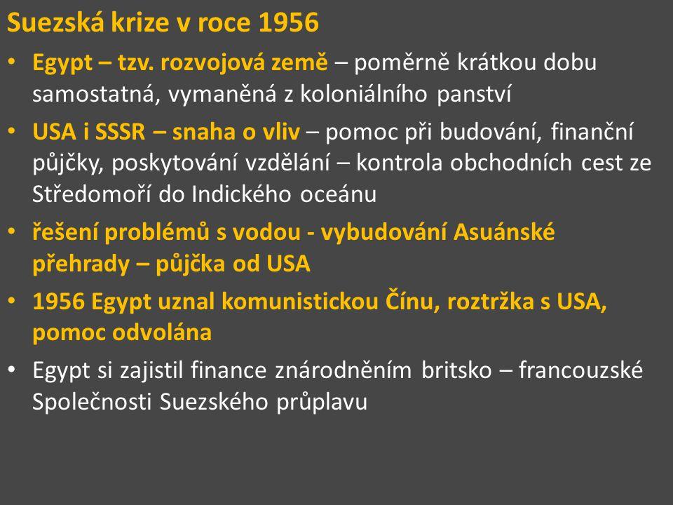 Suezská krize v roce 1956 Egypt – tzv. rozvojová země – poměrně krátkou dobu samostatná, vymaněná z koloniálního panství.